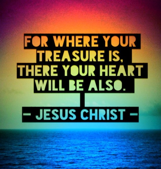Matthew 6:21 - Where your treasure is your heart is also